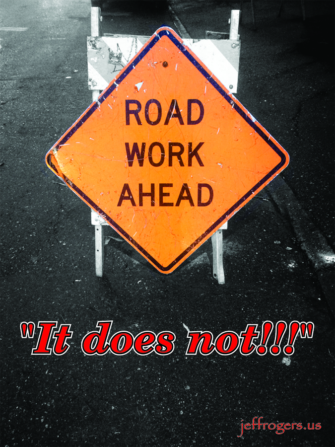 Road Work Ahead, it does not!